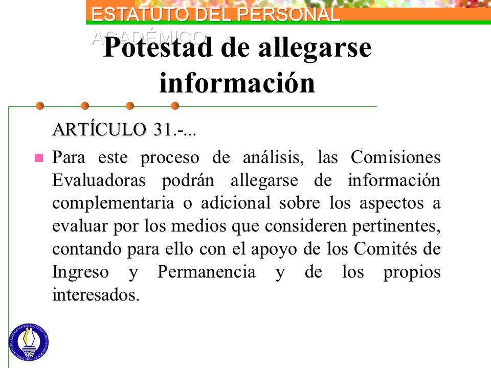 Potestad de allegarse información ARTÍCULO 31 ARTÍCULO 31.-... Para este proceso de análisis, las Comisiones Evaluadoras podrán allegarse de informaci