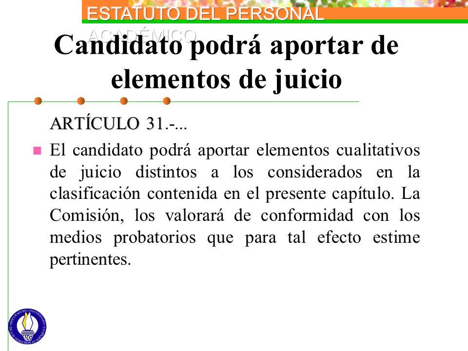 Candidato podrá aportar de elementos de juicio ARTÍCULO 31 ARTÍCULO 31.-... El candidato podrá aportar elementos cualitativos de juicio distintos a lo
