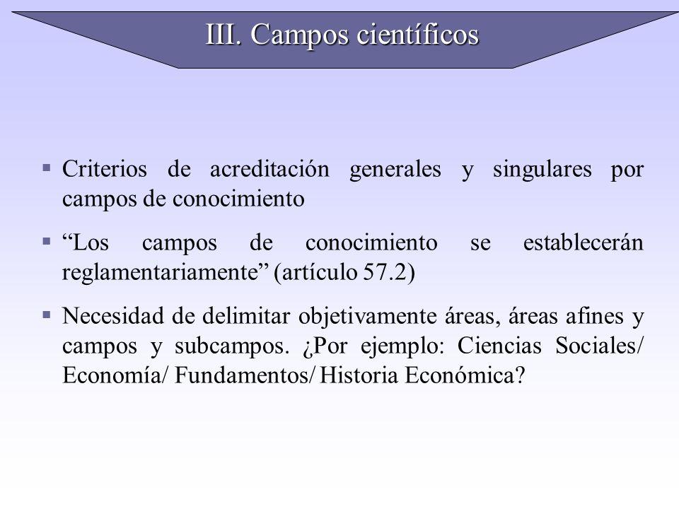 III. Campos científicos Criterios de acreditación generales y singulares por campos de conocimiento Los campos de conocimiento se establecerán reglame