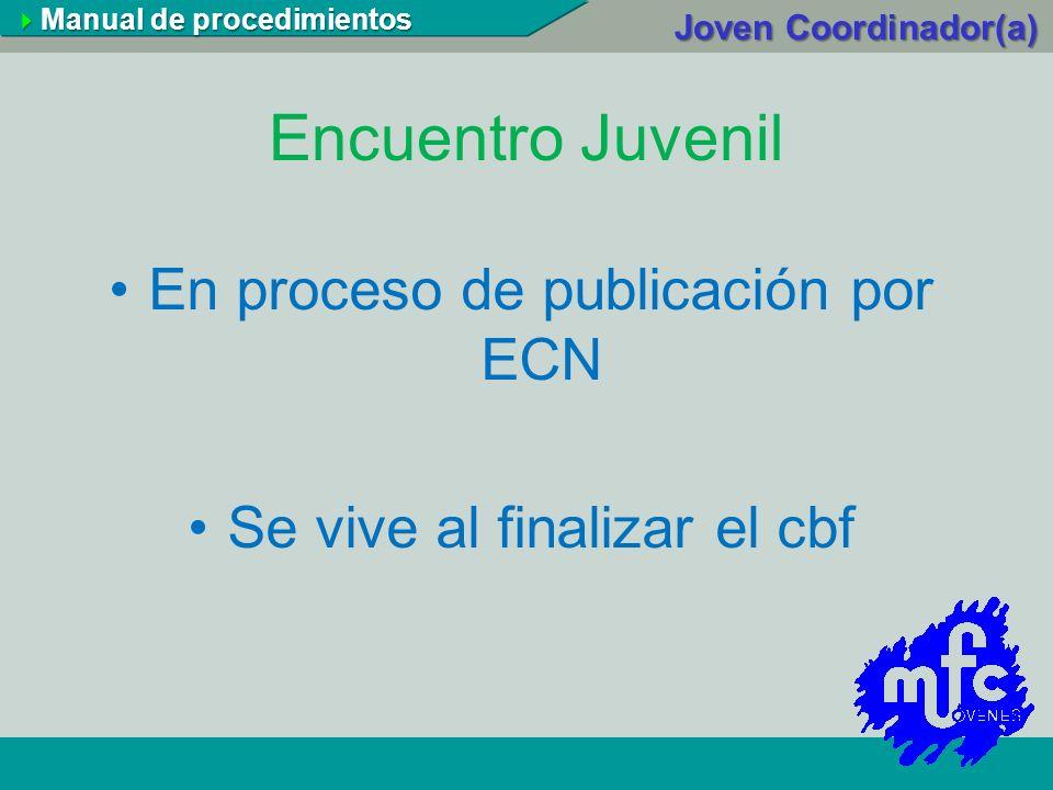 Encuentro Juvenil En proceso de publicación por ECN Se vive al finalizar el cbf Manual de procedimientos Manual de procedimientos Joven Coordinador(a)