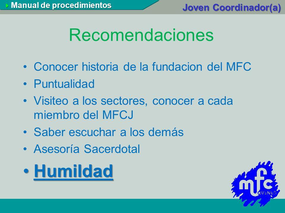 Recomendaciones Conocer historia de la fundacion del MFC Puntualidad Visiteo a los sectores, conocer a cada miembro del MFCJ Saber escuchar a los demá