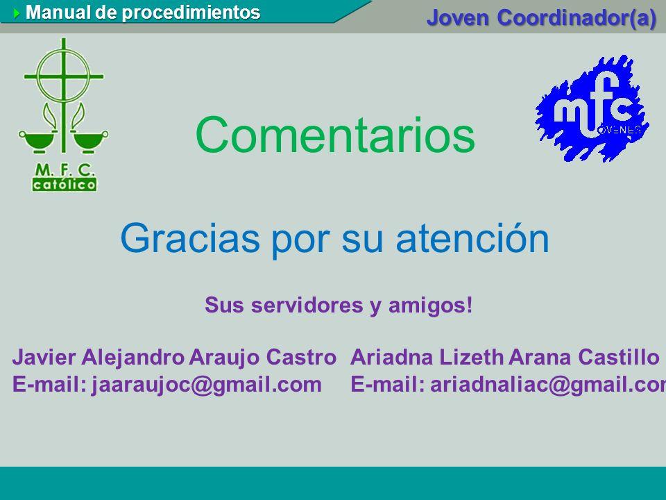 Comentarios Gracias por su atención Javier Alejandro Araujo Castro E-mail: jaaraujoc@gmail.com Ariadna Lizeth Arana Castillo E-mail: ariadnaliac@gmail
