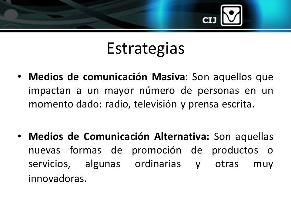 Estrategias Medios de comunicación Masiva: Son aquellos que impactan a un mayor número de personas en un momento dado: radio, televisión y prensa escr