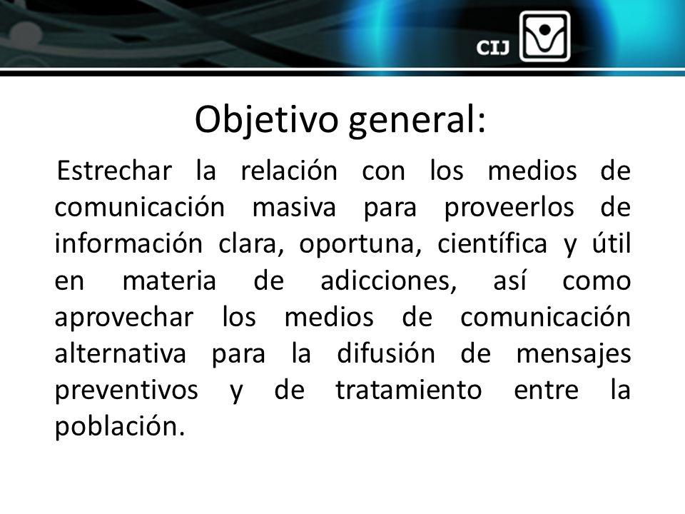 Objetivo general: Estrechar la relación con los medios de comunicación masiva para proveerlos de información clara, oportuna, científica y útil en mat