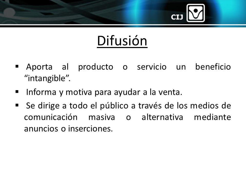 Difusión Aporta al producto o servicio un beneficio intangible. Informa y motiva para ayudar a la venta. Se dirige a todo el público a través de los m