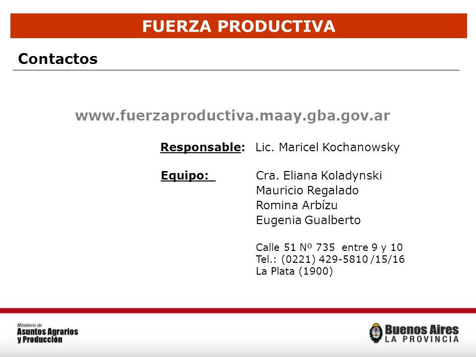 FUERZA PRODUCTIVA Contactos www.fuerzaproductiva.maay.gba.gov.ar Responsable: Lic. Maricel Kochanowsky Equipo: Cra. Eliana Koladynski Mauricio Regalad