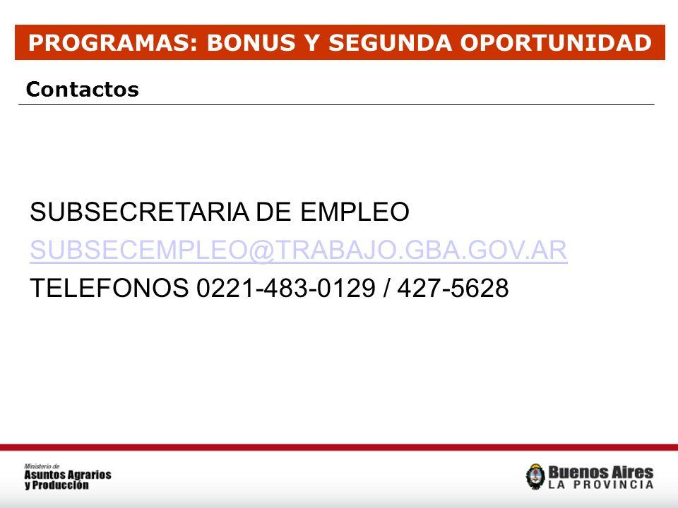 PROGRAMAS: BONUS Y SEGUNDA OPORTUNIDAD SUBSECRETARIA DE EMPLEO SUBSECEMPLEO@TRABAJO.GBA.GOV.AR TELEFONOS 0221-483-0129 / 427-5628 Contactos