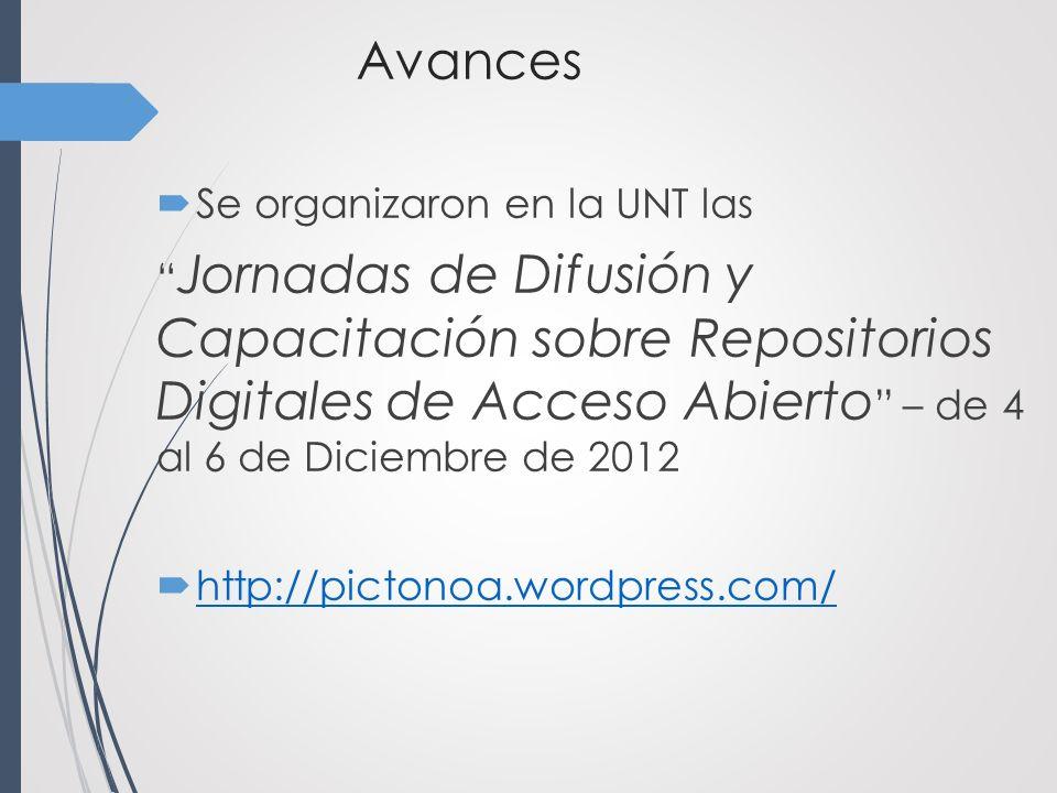 Avances Se organizaron en la UNT las Jornadas de Difusión y Capacitación sobre Repositorios Digitales de Acceso Abierto – de 4 al 6 de Diciembre de 2012 http://pictonoa.wordpress.com/