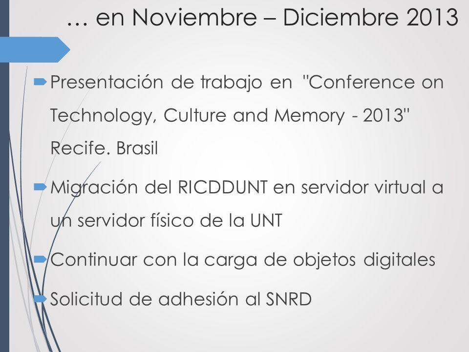 … en Noviembre – Diciembre 2013 Presentación de trabajo en Conference on Technology, Culture and Memory - 2013 Recife.