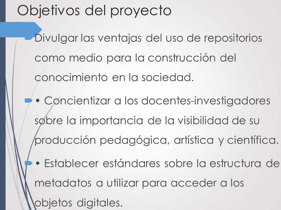 Objetivos del proyecto Divulgar las ventajas del uso de repositorios como medio para la construcción del conocimiento en la sociedad.
