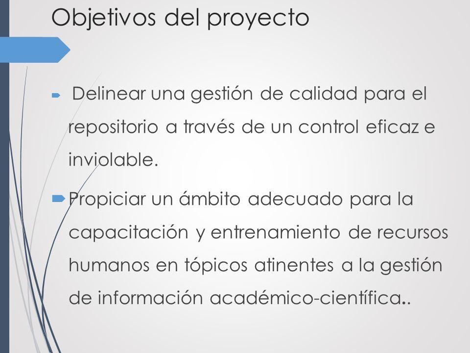 Objetivos del proyecto Delinear una gestión de calidad para el repositorio a través de un control eficaz e inviolable.
