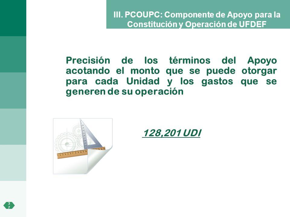 3737 III. PCOUPC: Componente de Apoyo para la Constitución y Operación de UFDEF Precisión de los términos del Apoyo acotando el monto que se puede oto
