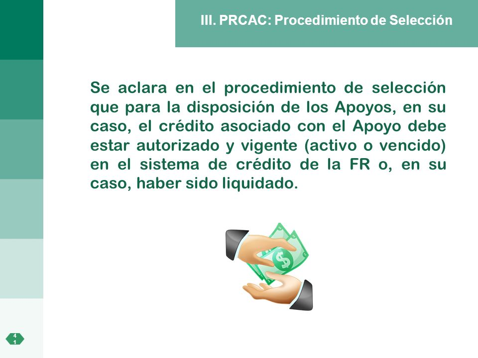 4141 III. PRCAC: Procedimiento de Selección Se aclara en el procedimiento de selección que para la disposición de los Apoyos, en su caso, el crédito a