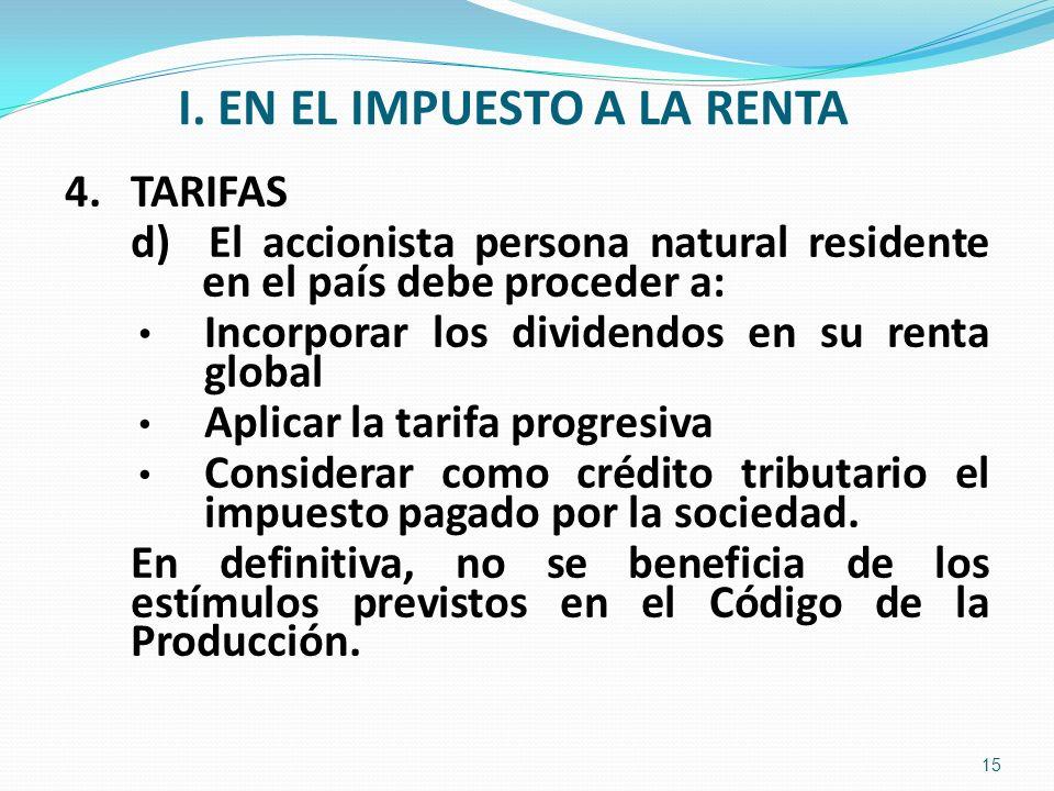 I. EN EL IMPUESTO A LA RENTA 4.TARIFAS d) El accionista persona natural residente en el país debe proceder a: Incorporar los dividendos en su renta gl