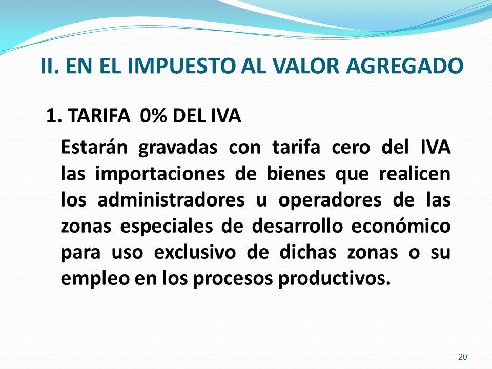 II. EN EL IMPUESTO AL VALOR AGREGADO 1. TARIFA 0% DEL IVA Estarán gravadas con tarifa cero del IVA las importaciones de bienes que realicen los admini