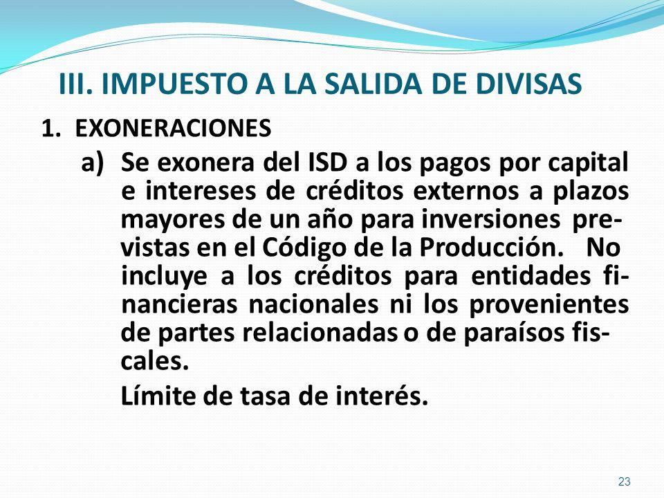 III. IMPUESTO A LA SALIDA DE DIVI SAS 1. EXONERACIONES a) Se exonera del ISD a los pagos por capital e intereses de créditos externos a plazos mayores