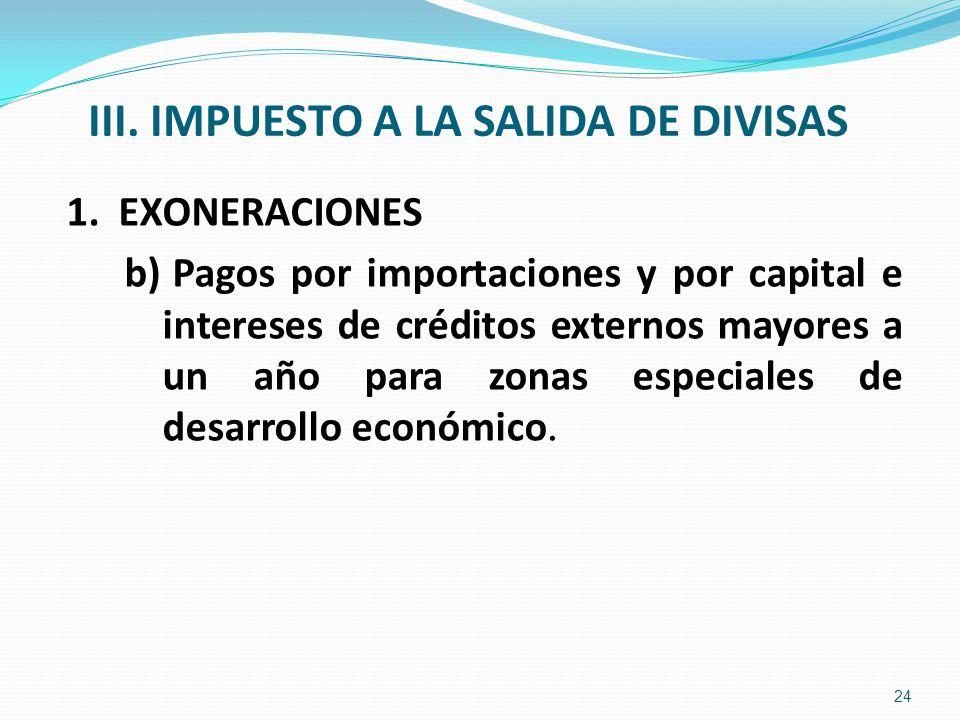 III. IMPUESTO A LA SALIDA DE DIVISAS 1. EXONERACIONES b) Pagos por importaciones y por capital e intereses de créditos externos mayores a un año para