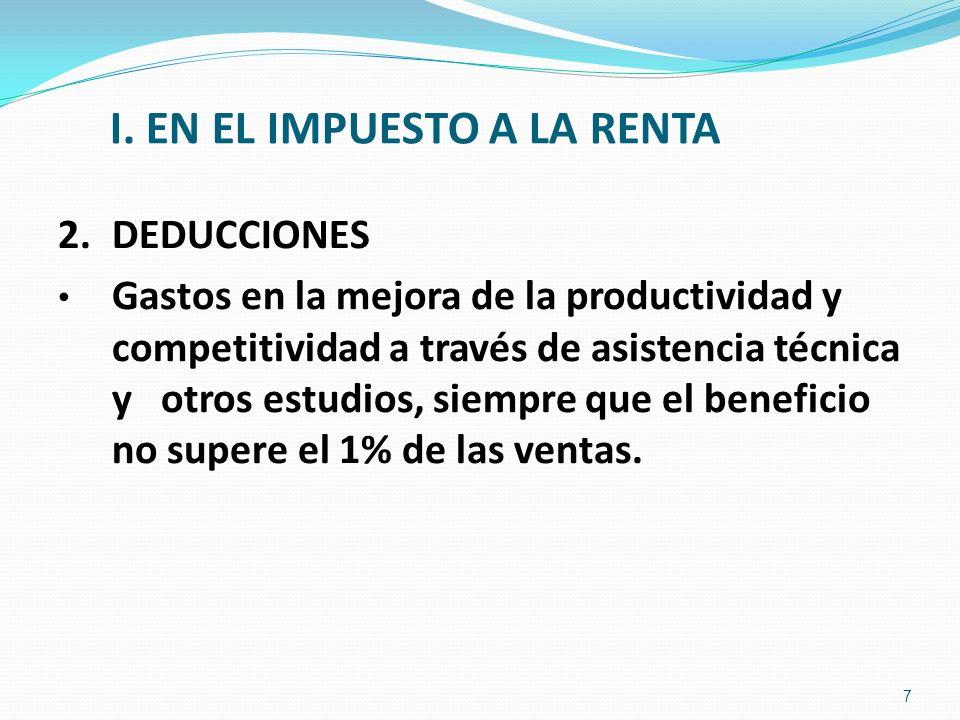 I. EN EL IMPUESTO A LA RENTA 2.DEDUCCIONES Gastos en la mejora de la productividad y competitividad a través de asistencia técnica y otros estudios, s