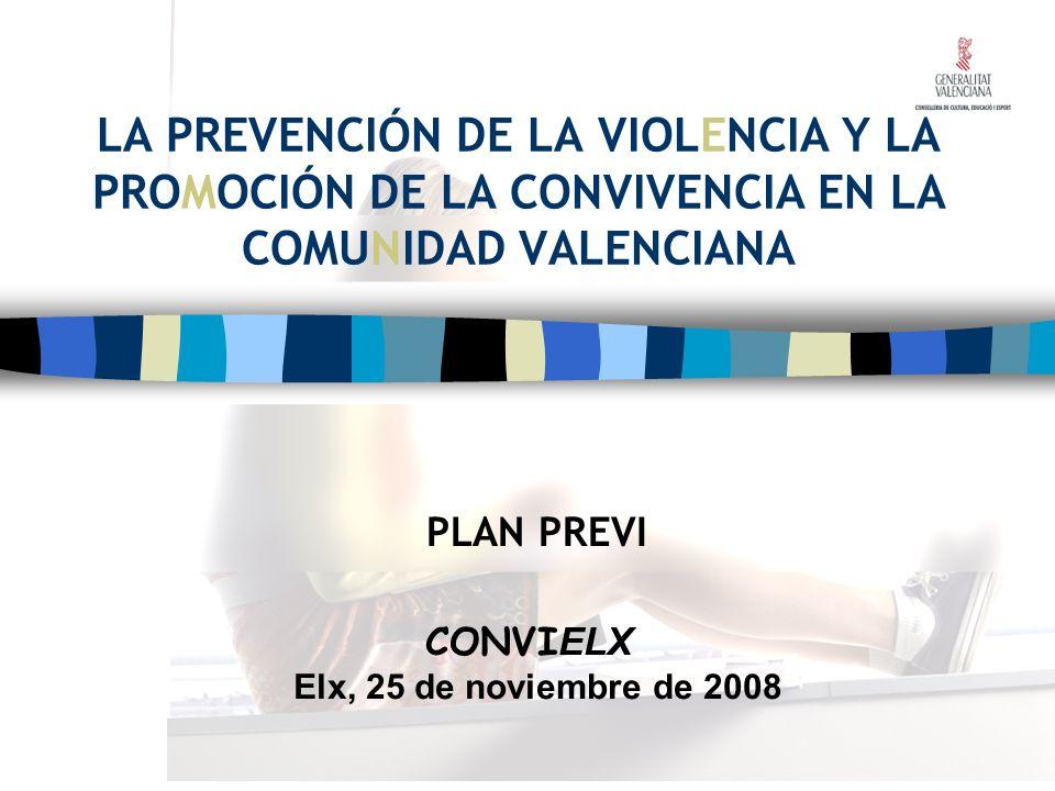 LA PREVENCIÓN DE LA VIOLENCIA Y LA PROMOCIÓN DE LA CONVIVENCIA EN LA COMUNIDAD VALENCIANA PLAN PREVI CONVI ELX Elx, 25 de noviembre de 2008
