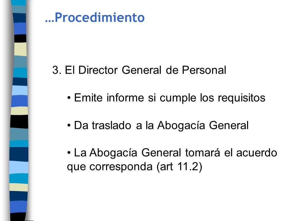 3. El Director General de Personal Emite informe si cumple los requisitos Da traslado a la Abogacía General La Abogacía General tomará el acuerdo que