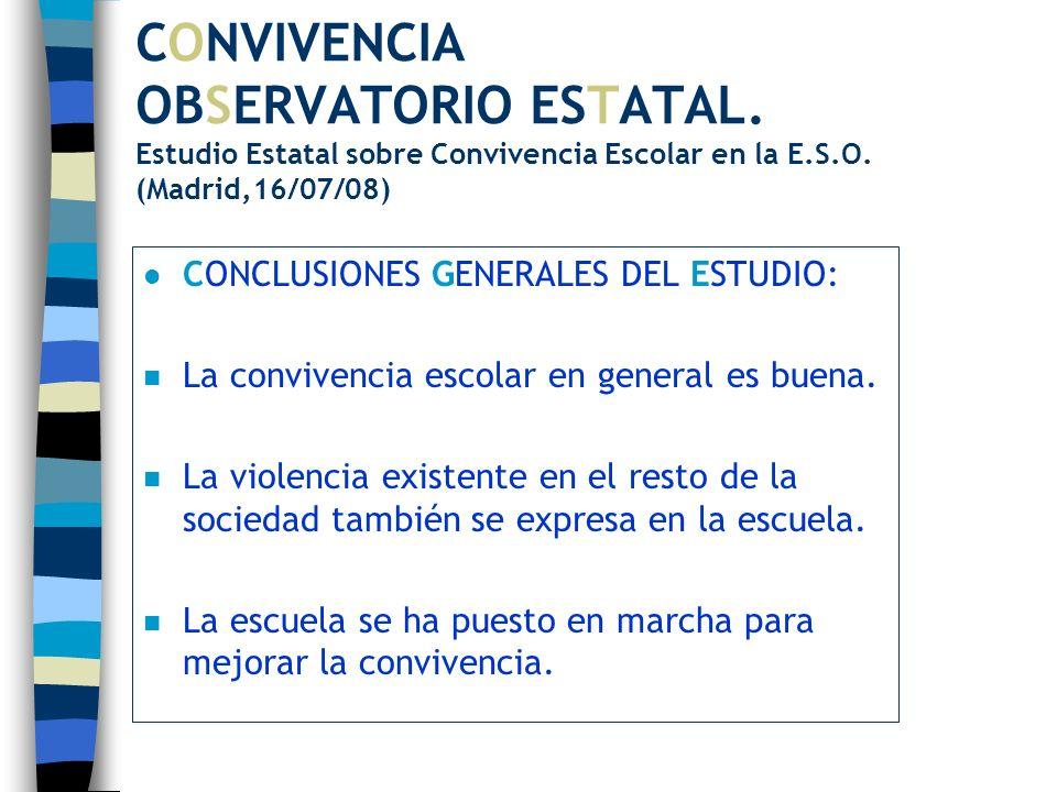 CONVIVENCIA OBSERVATORIO ESTATAL. Estudio Estatal sobre Convivencia Escolar en la E.S.O. (Madrid,16/07/08) l CONCLUSIONES GENERALES DEL ESTUDIO: n La