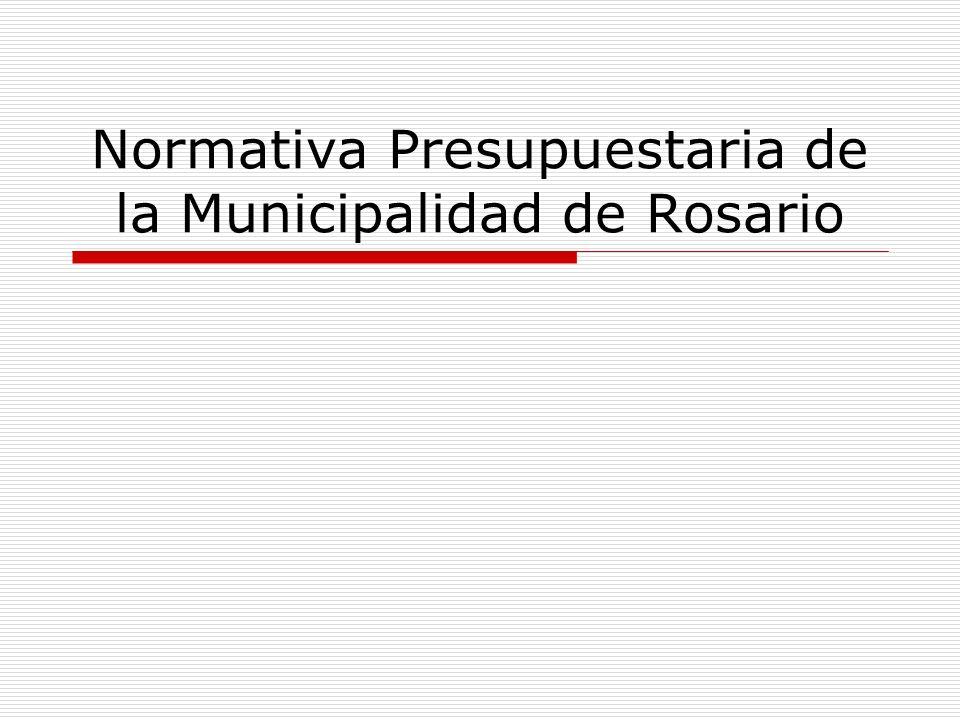 Normativa Presupuestaria Normas que rigen en materia presupuestaria: Ley Orgánica de Municipalidades Nº 2756.