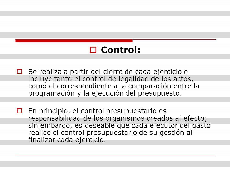 Control: Se realiza a partir del cierre de cada ejercicio e incluye tanto el control de legalidad de los actos, como el correspondiente a la comparación entre la programación y la ejecución del presupuesto.