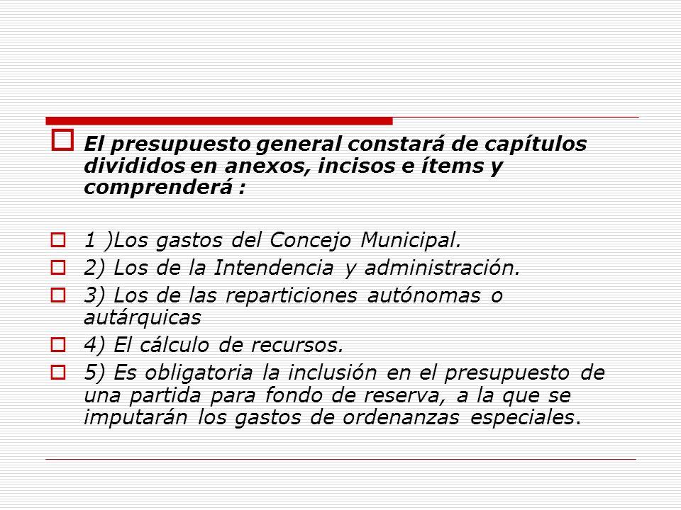 El presupuesto general constará de capítulos divididos en anexos, incisos e ítems y comprenderá : 1 )Los gastos del Concejo Municipal.