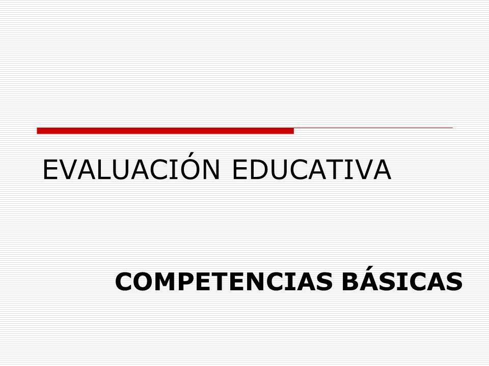 EVALUACIÓN EDUCATIVA COMPETENCIAS BÁSICAS
