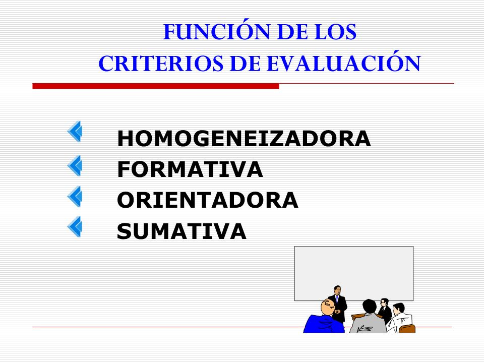 FUNCIÓN DE LOS CRITERIOS DE EVALUACIÓN HOMOGENEIZADORA FORMATIVA ORIENTADORA SUMATIVA