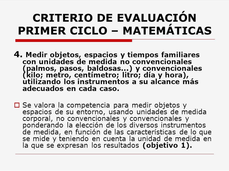 CRITERIO DE EVALUACIÓN PRIMER CICLO – MATEMÁTICAS 4. Medir objetos, espacios y tiempos familiares con unidades de medida no convencionales (palmos, pa