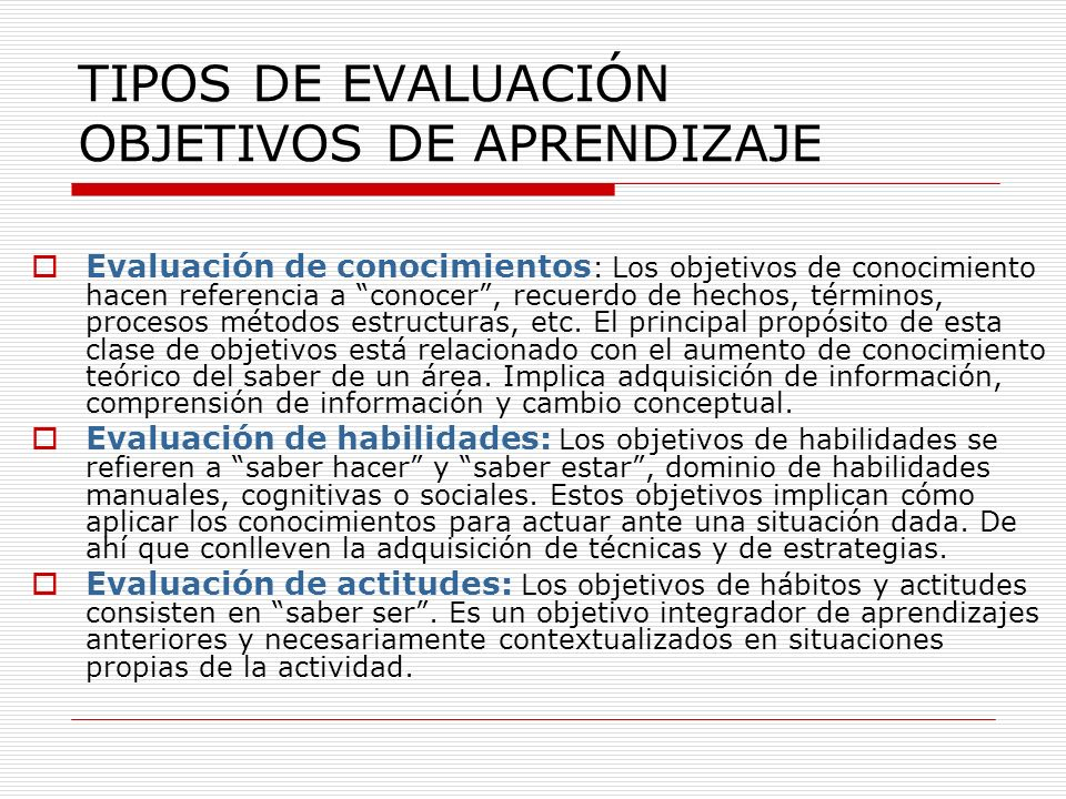 TIPOS DE EVALUACIÓN OBJETIVOS DE APRENDIZAJE Evaluación de conocimientos : Los objetivos de conocimiento hacen referencia a conocer, recuerdo de hecho