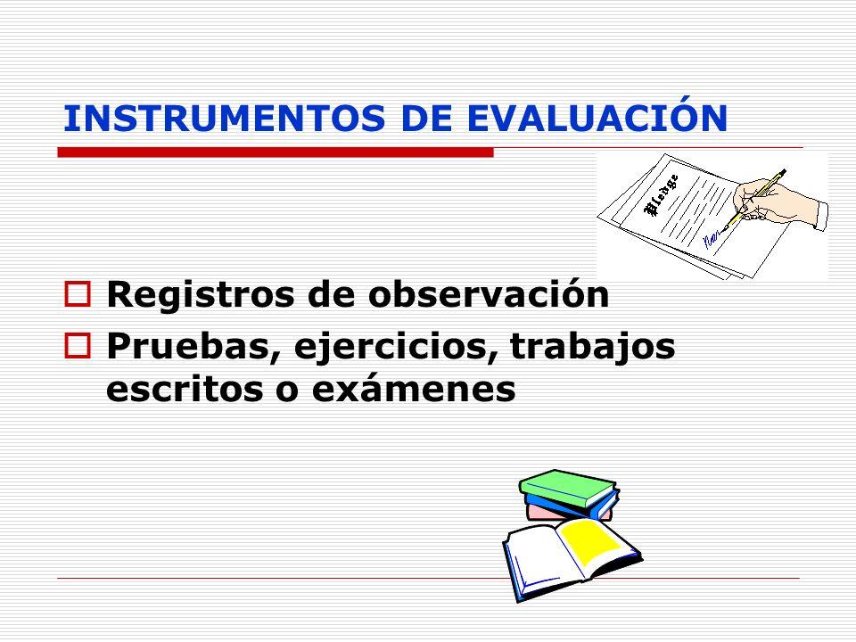 INSTRUMENTOS DE EVALUACIÓN Registros de observación Pruebas, ejercicios, trabajos escritos o exámenes
