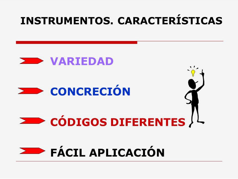 INSTRUMENTOS. CARACTERÍSTICAS VARIEDAD CONCRECIÓN CÓDIGOS DIFERENTES FÁCIL APLICACIÓN