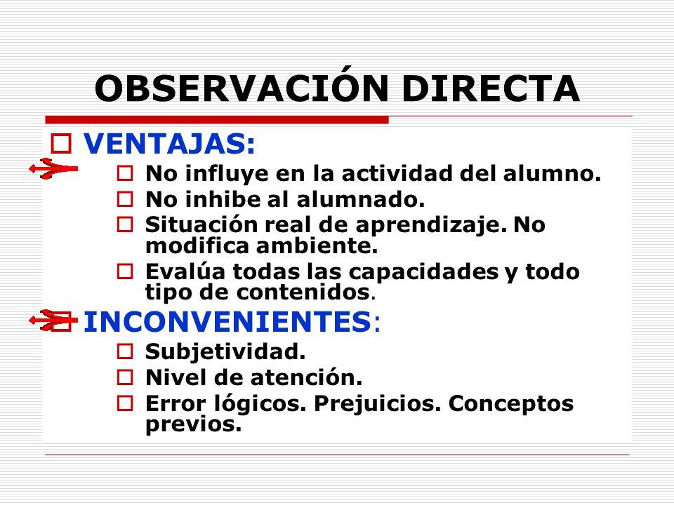 OBSERVACIÓN DIRECTA VENTAJAS: No influye en la actividad del alumno. No inhibe al alumnado. Situación real de aprendizaje. No modifica ambiente. Evalú