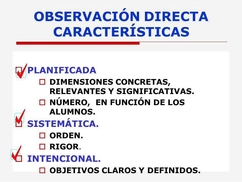 OBSERVACIÓN DIRECTA CARACTERÍSTICAS PLANIFICADA DIMENSIONES CONCRETAS, RELEVANTES Y SIGNIFICATIVAS. NÚMERO, EN FUNCIÓN DE LOS ALUMNOS. SISTEMÁTICA. OR