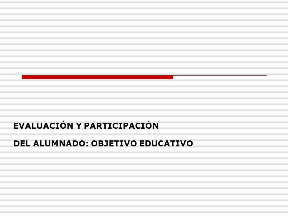 EVALUACIÓN Y PARTICIPACIÓN DEL ALUMNADO: OBJETIVO EDUCATIVO