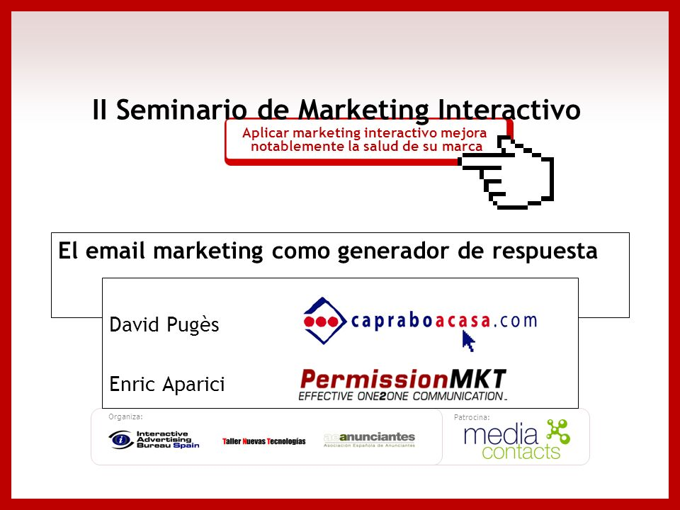 Organiza: Patrocina: II Seminario de Marketing Interactivo Aplicar marketing interactivo mejora notablemente la salud de su marca El email marketing c