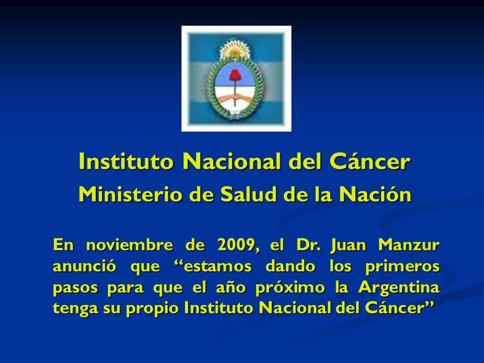 Instituto Nacional del Cáncer Ministerio de Salud de la Nación En noviembre de 2009, el Dr.