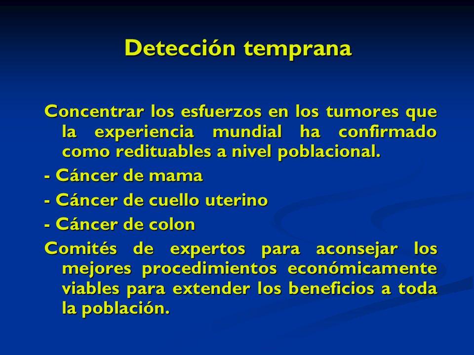 Detección temprana Concentrar los esfuerzos en los tumores que la experiencia mundial ha confirmado como redituables a nivel poblacional.