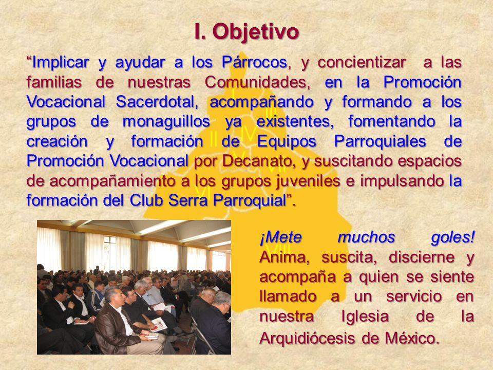 I. Objetivo Implicar y ayudar a los Párrocos, y concientizar a las familias de nuestras Comunidades, en la Promoción Vocacional Sacerdotal, acompañand