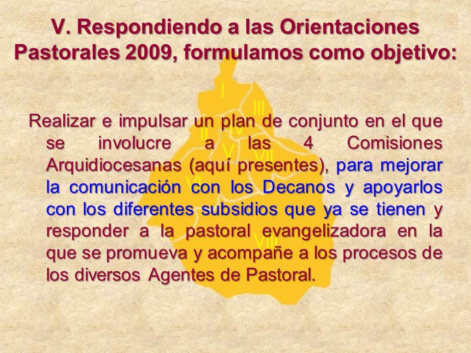 Realizar e impulsar un plan de conjunto en el que se involucre a las 4 Comisiones Arquidiocesanas (aquí presentes), para mejorar la comunicación con l