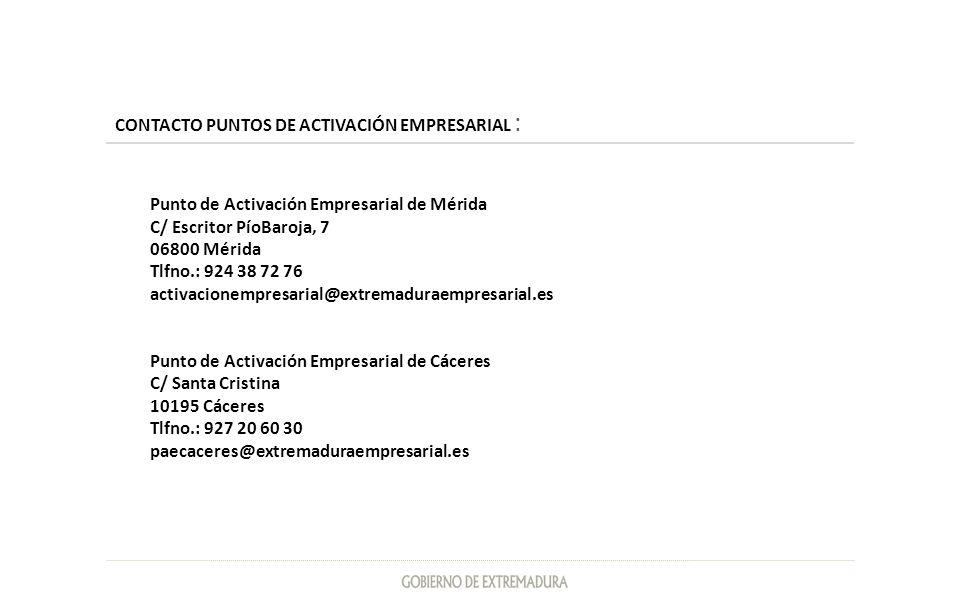 CONTACTO PUNTOS DE ACTIVACIÓN EMPRESARIAL : Punto de Activación Empresarial de Mérida C/ Escritor PíoBaroja, 7 06800 Mérida Tlfno.: 924 38 72 76 activ