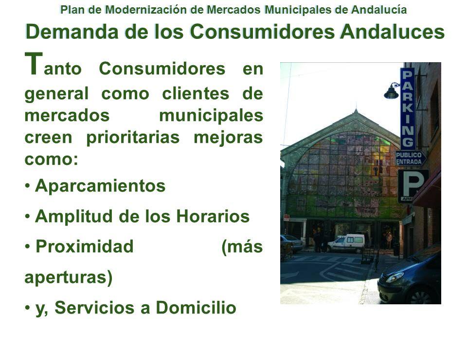 Plan de Modernización de Mercados Municipales de Andalucía Demanda de los Consumidores Andaluces T anto Consumidores en general como clientes de merca