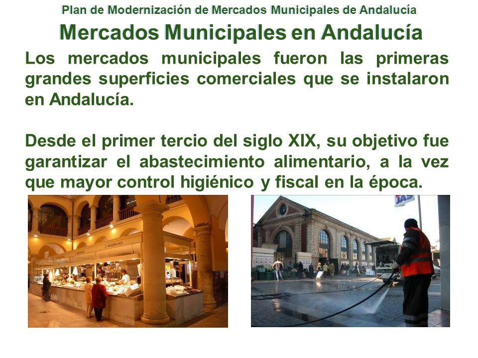 Los mercados aportan actualmente: - La mejor relación calidad-precio en perecederos - Abastecen a zonas necesitadas de dotaciones - Establece mayor conexión con la economía local - Ayudan a la dinamización de los centros urbanos - Contribuyen al modelo de ciudad sostenible - Fomenta los hábitos alimenticios saludables Plan de Modernización de Mercados Municipales de Andalucía Mercados Municipales en Andalucía
