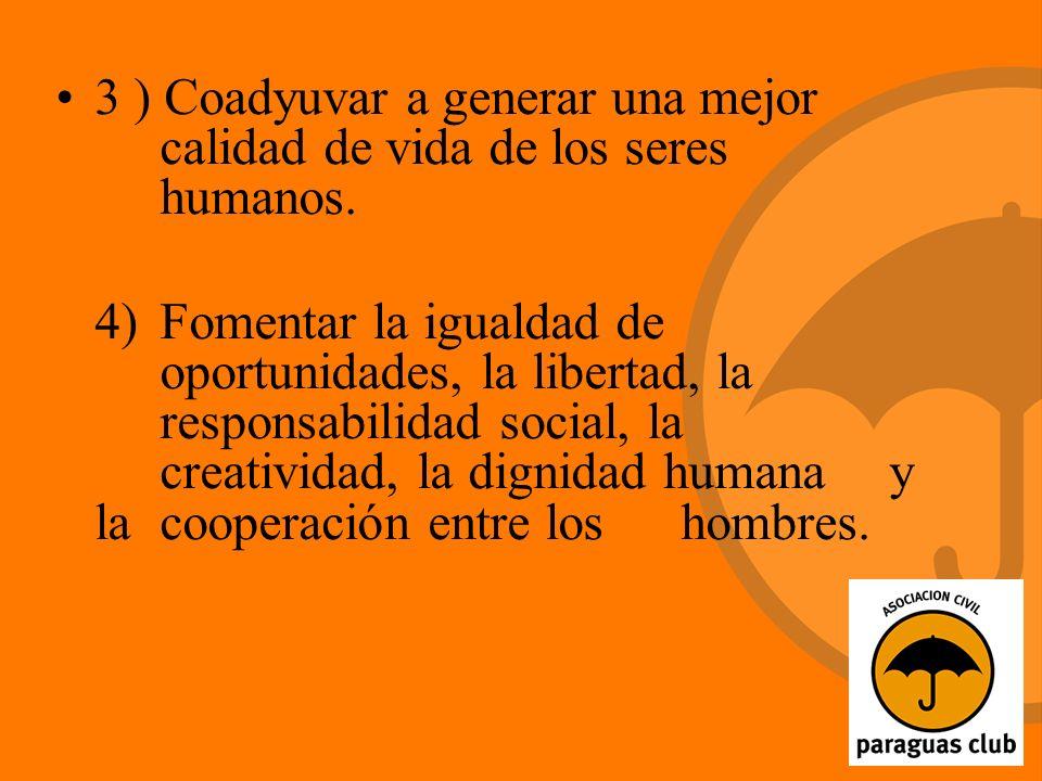 3 ) Coadyuvar a generar una mejor calidad de vida de los seres humanos.