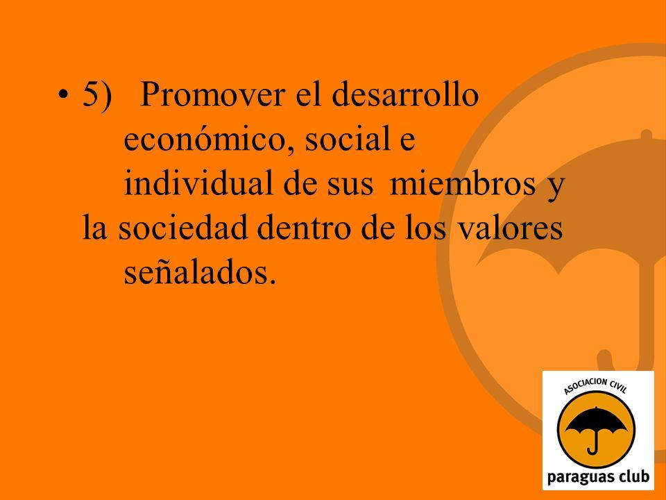 5) Promover el desarrollo económico, social e individual de sus miembros y la sociedad dentro de los valores señalados.