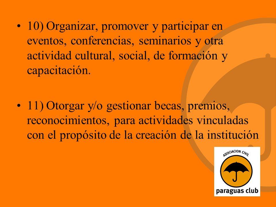 10) Organizar, promover y participar en eventos, conferencias, seminarios y otra actividad cultural, social, de formación y capacitación.