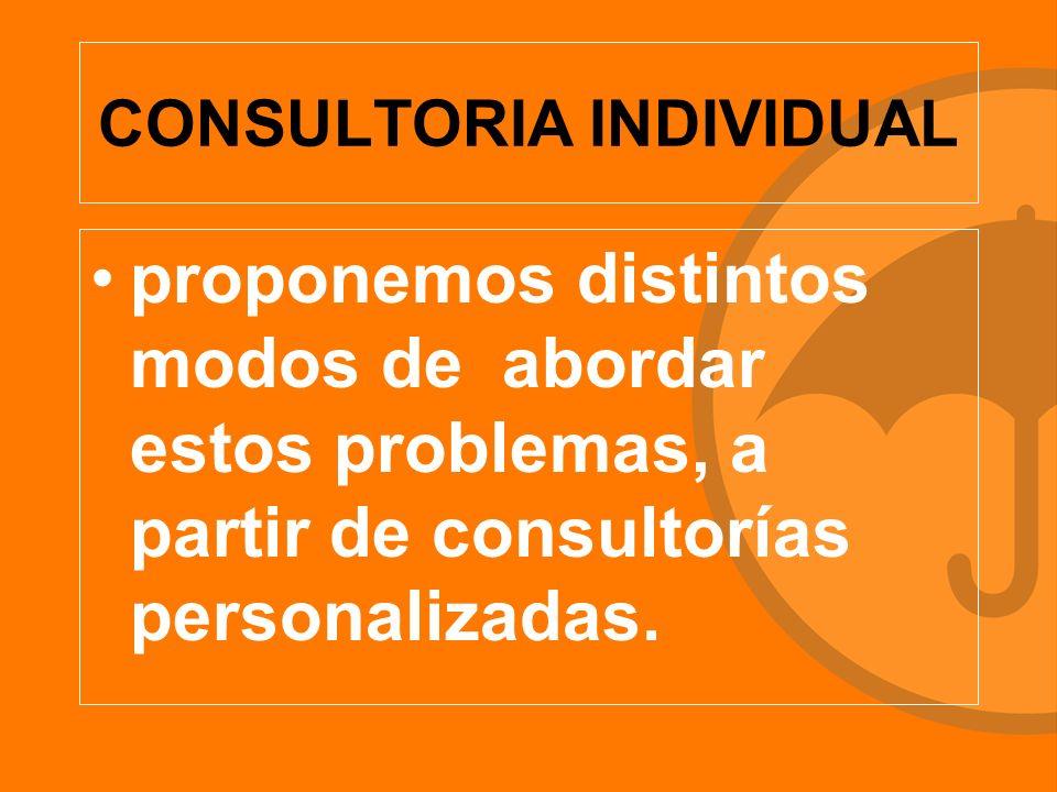 CONSULTORIA INDIVIDUAL proponemos distintos modos de abordar estos problemas, a partir de consultorías personalizadas.
