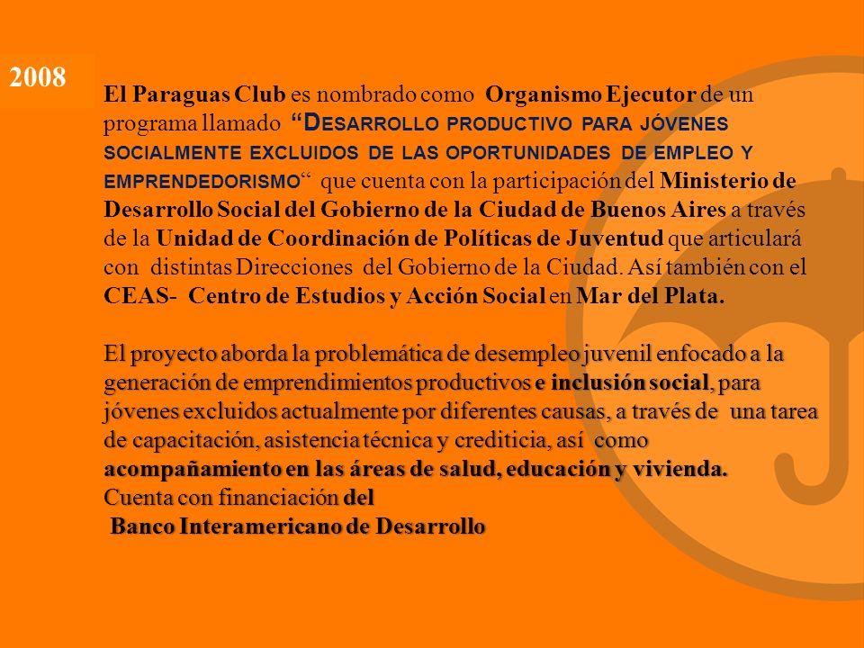 El Paraguas Club es nombrado como Organismo Ejecutor de un programa llamadoD ESARROLLO PRODUCTIVO PARA JÓVENES SOCIALMENTE EXCLUIDOS DE LAS OPORTUNIDADES DE EMPLEO Y EMPRENDEDORISMO que cuenta con la participación del Ministerio de Desarrollo Social del Gobierno de la Ciudad de Buenos Aires a través de la Unidad de Coordinación de Políticas de Juventud que articulará con distintas Direcciones del Gobierno de la Ciudad.